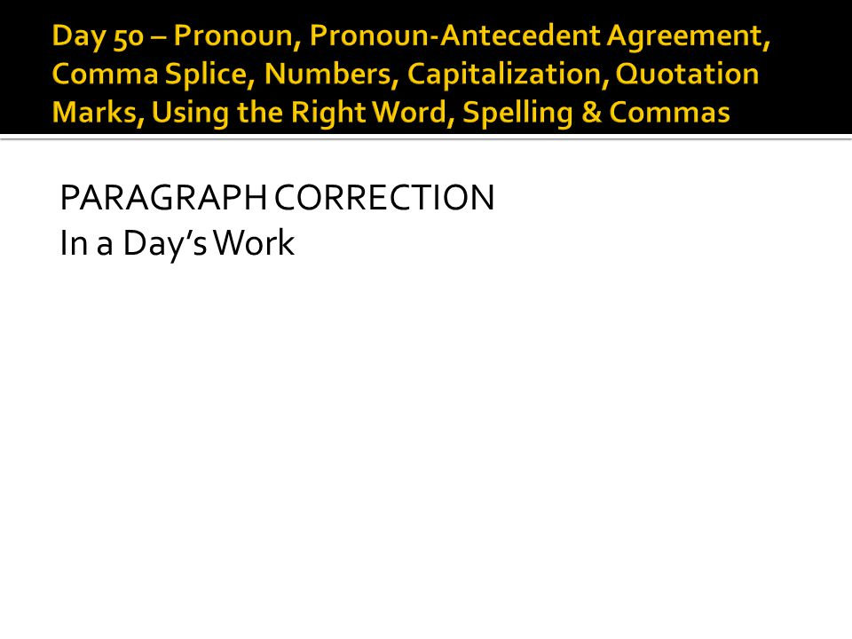 PARAGRAPH CORRECTION In a Day's Work
