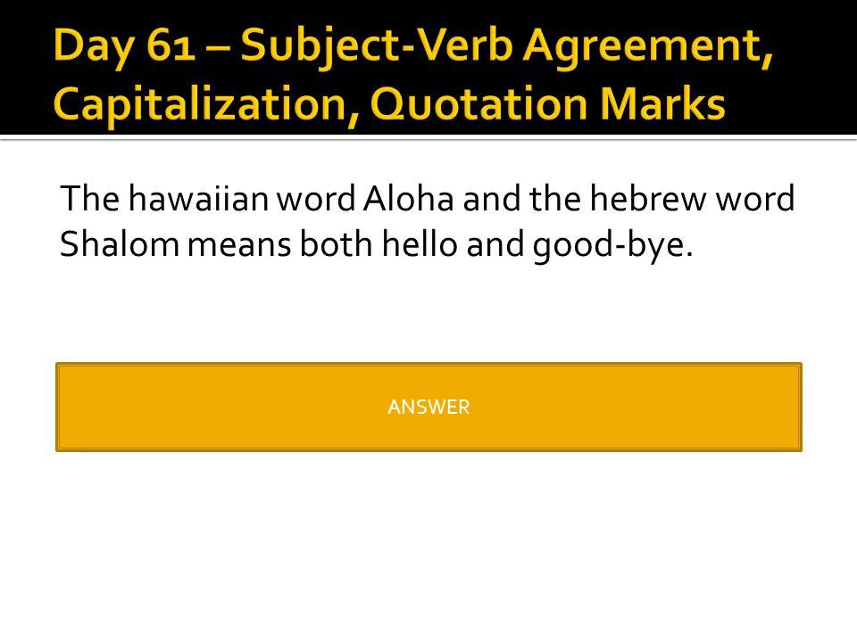 "The hawaiian word Aloha and the hebrew word Shalom means both hello and good-bye. The Hawaiian word ""aloha"" and the Hebrew word ""shalom"" mean both hel"
