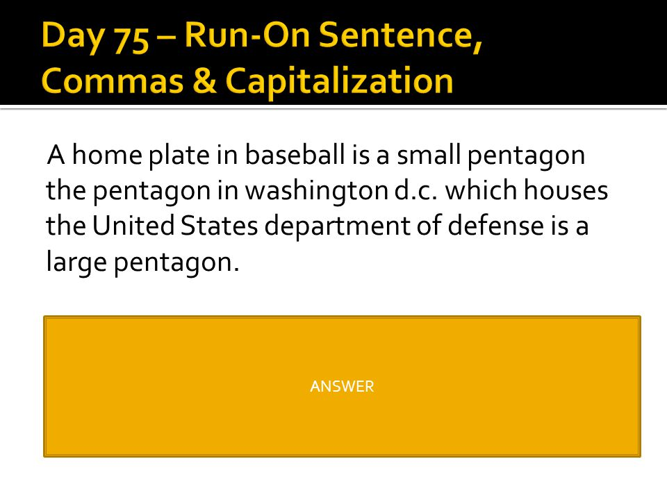 A home plate in baseball is a small pentagon the pentagon in washington d.c. which houses the United States department of defense is a large pentagon.