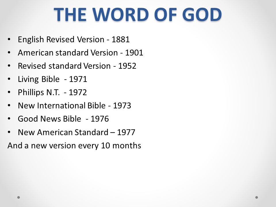THE WORD OF GOD English Revised Version ‑ 1881 American standard Version ‑ 1901 Revised standard Version ‑ 1952 Living Bible ‑ 1971 Phillips N.T. ‑ 19