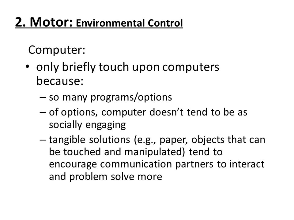 2. Motor: Environmental Control Computer: only briefly touch upon computers because: – so many programs/options – of options, computer doesn't tend to