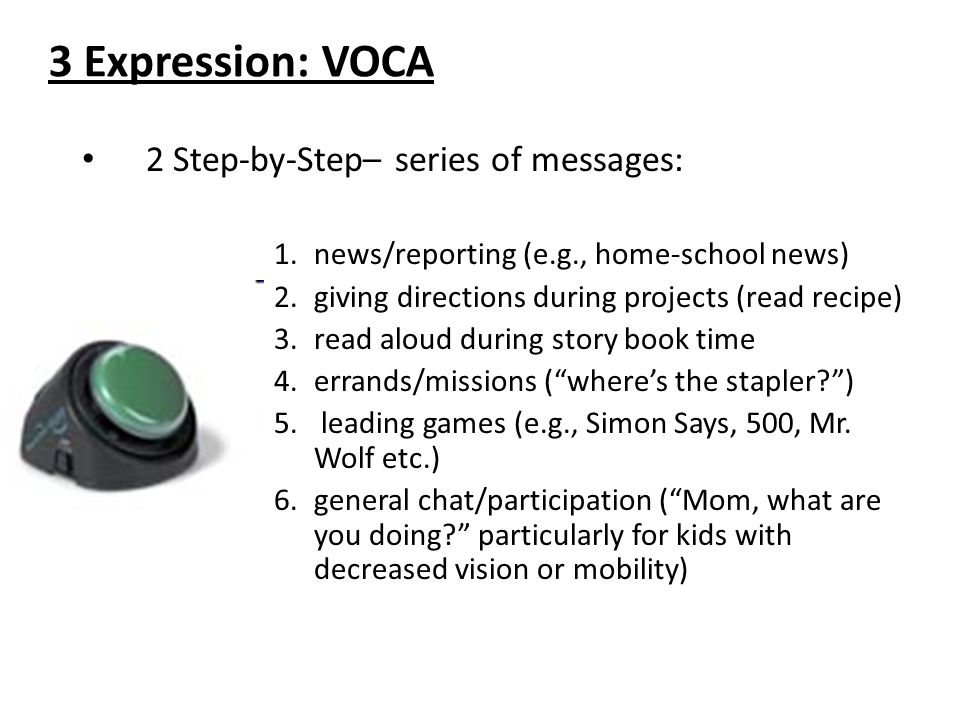 2 Step-by-Step– series of messages: 1.news/reporting (e.g., home-school news) 2.giving directions during projects (read recipe) 3.read aloud during st