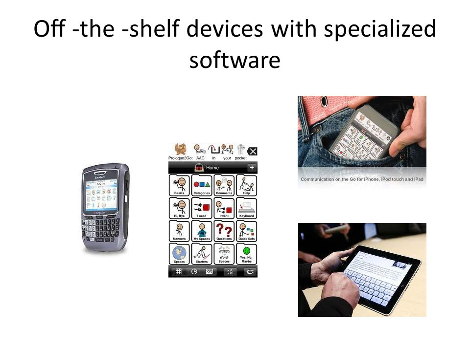 Off -the -shelf devices with specialized software