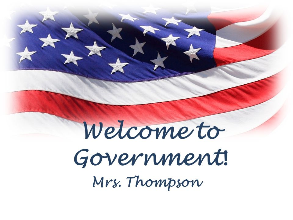Welcome to Government ! Mrs. Thompson