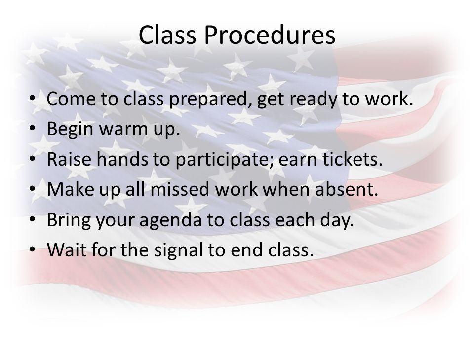 Class Procedures Come to class prepared, get ready to work.