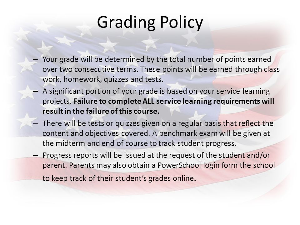 Grading Policy – Your grade will be determined by the total number of points earned over two consecutive terms.