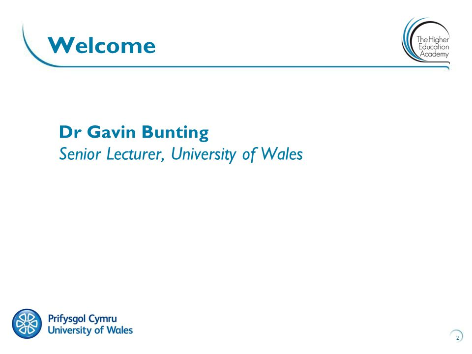 2 Welcome Dr Gavin Bunting Senior Lecturer, University of Wales