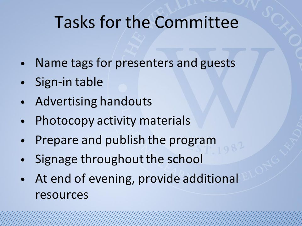 Tasks for the Committee Name tags for presenters and guests Sign-in table Advertising handouts Photocopy activity materials Prepare and publish the program Signage throughout the school At end of evening, provide additional resources