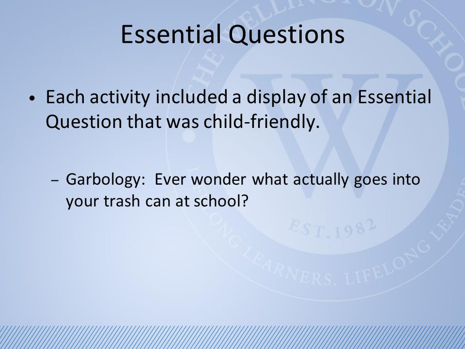 Essential Questions Each activity included a display of an Essential Question that was child-friendly.
