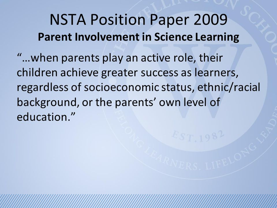 NSTA Position Paper 2009 Parent Involvement in Science Learning Stem activities involve adult-child engagement that demonstrates to the adults the importance of hands-on experience