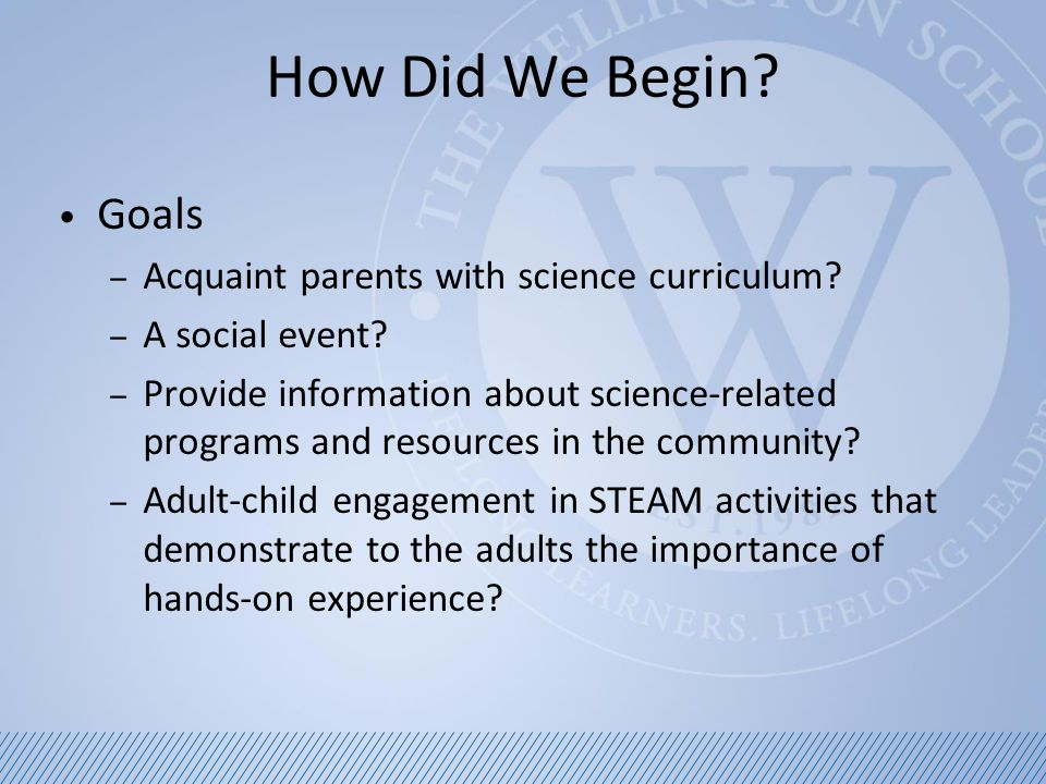 How Did We Begin. Goals – Acquaint parents with science curriculum.
