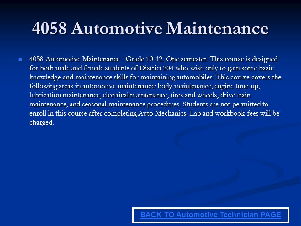 4058 Automotive Maintenance 4058 Automotive Maintenance - Grade 10-12. One semester. This course is designed for both male and female students of Dist