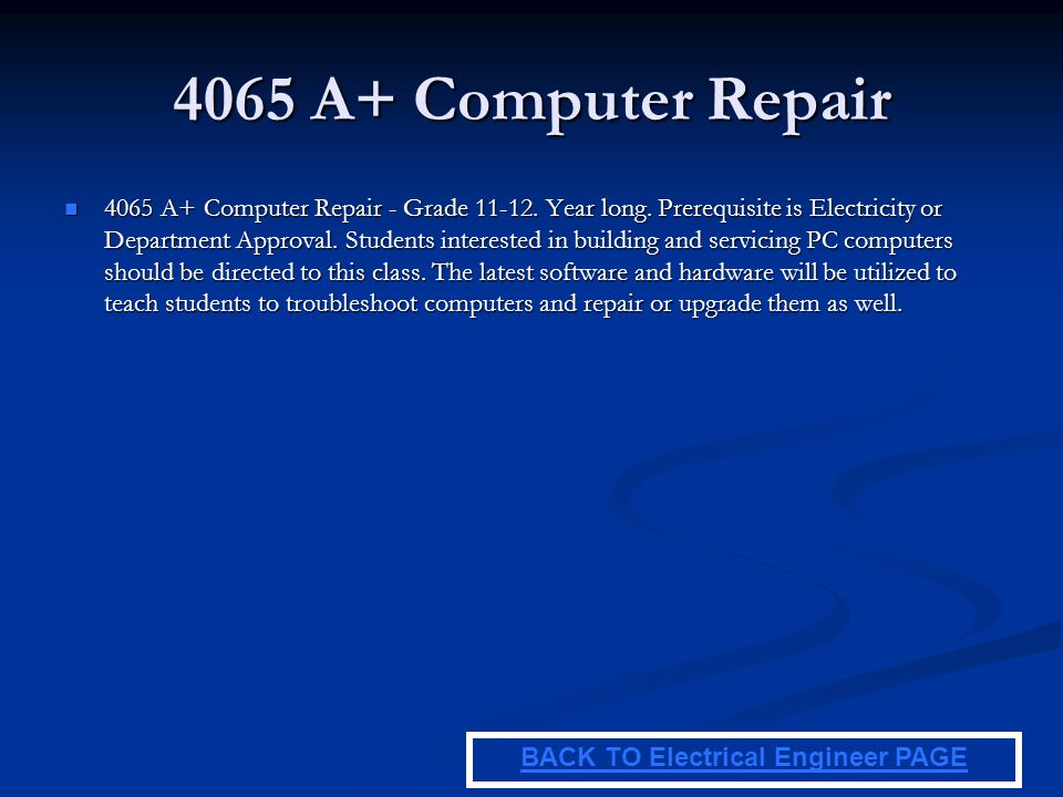 4065 A+ Computer Repair 4065 A+ Computer Repair - Grade 11-12. Year long. Prerequisite is Electricity or Department Approval. Students interested in b