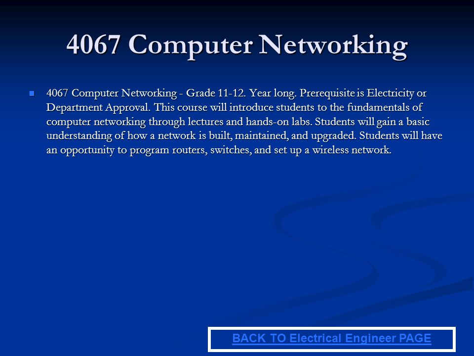 4067 Computer Networking 4067 Computer Networking - Grade 11-12. Year long. Prerequisite is Electricity or Department Approval. This course will intro