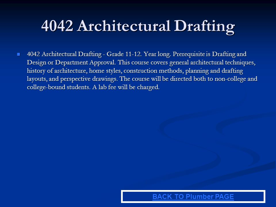4042 Architectural Drafting 4042 Architectural Drafting - Grade 11-12. Year long. Prerequisite is Drafting and Design or Department Approval. This cou