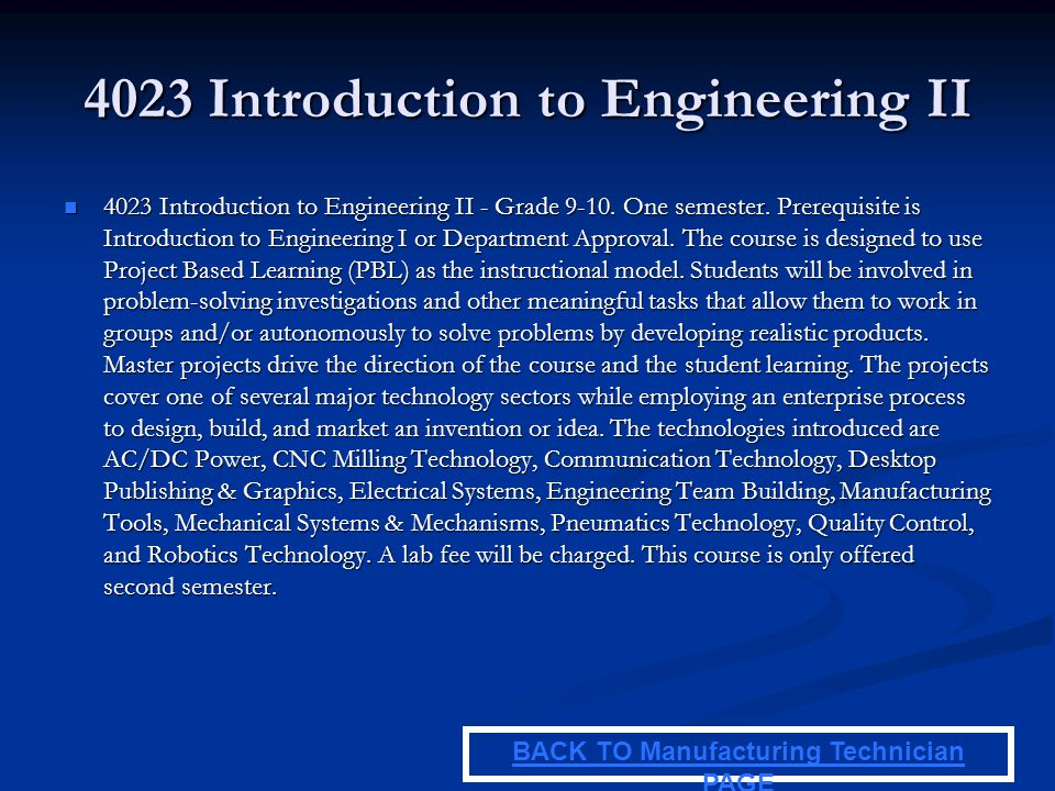 4023 Introduction to Engineering II 4023 Introduction to Engineering II - Grade 9-10. One semester. Prerequisite is Introduction to Engineering I or D