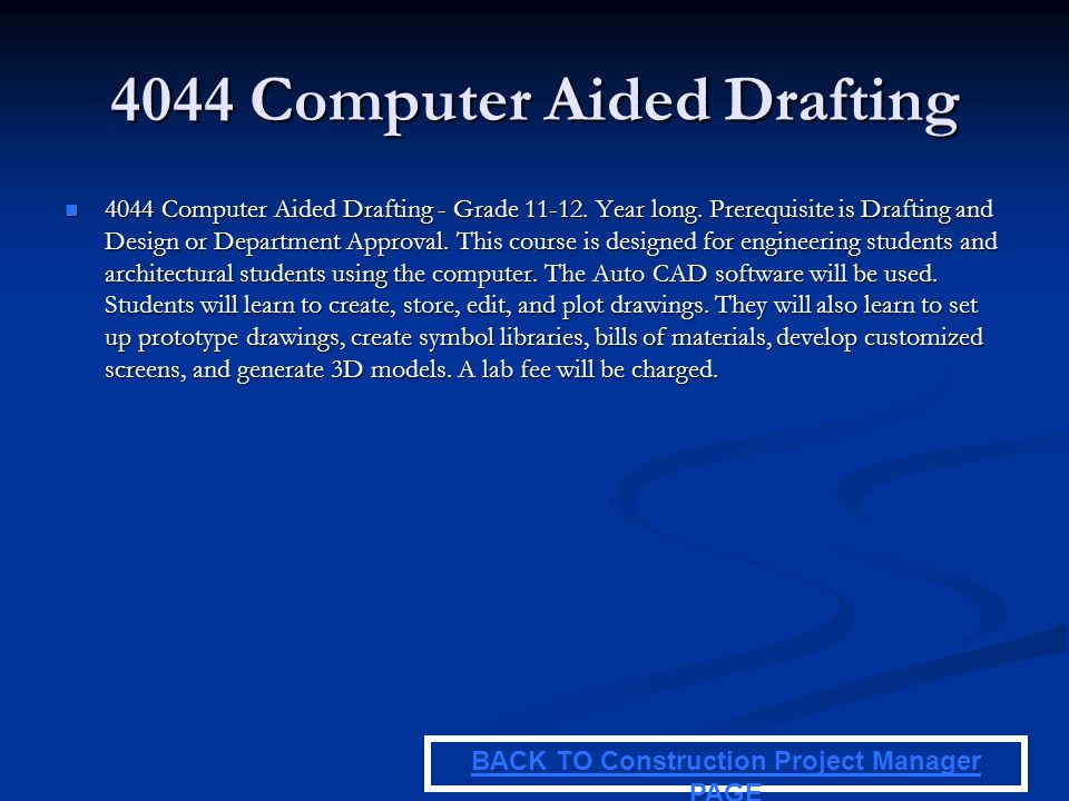 4044 Computer Aided Drafting 4044 Computer Aided Drafting - Grade 11-12. Year long. Prerequisite is Drafting and Design or Department Approval. This c