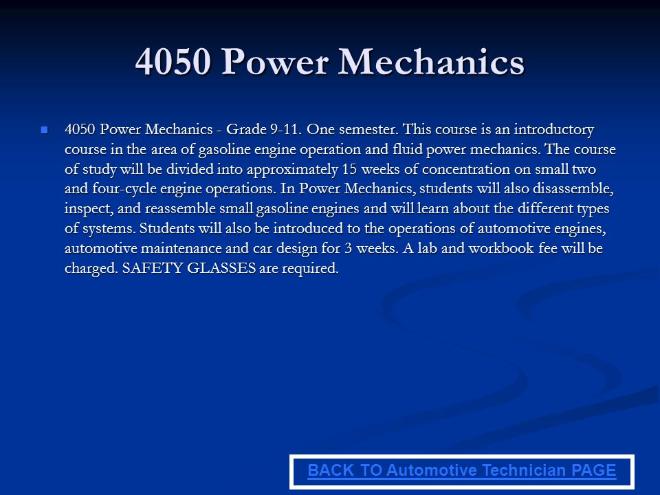 4050 Power Mechanics 4050 Power Mechanics - Grade 9-11. One semester. This course is an introductory course in the area of gasoline engine operation a