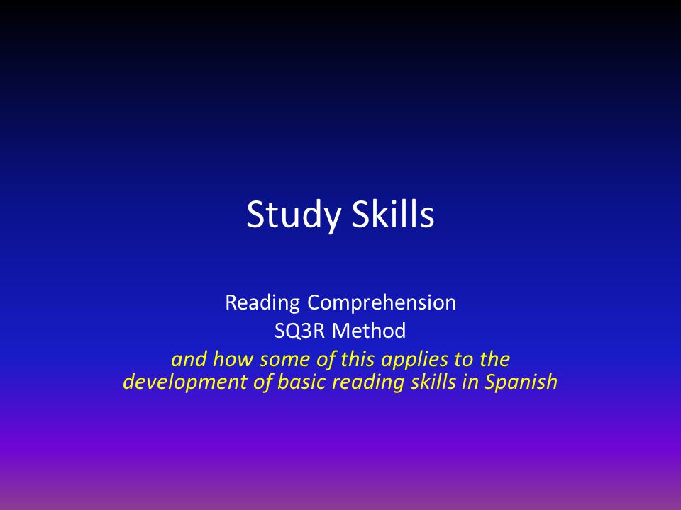 Study Skills Reading Comprehension SQ3R Method and how some of this applies to the development of basic reading skills in Spanish