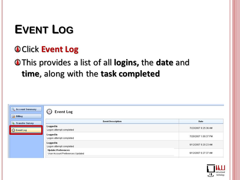E VENT L OG Click Event Log This provides a list of all logins, the date and time, along with the task completed