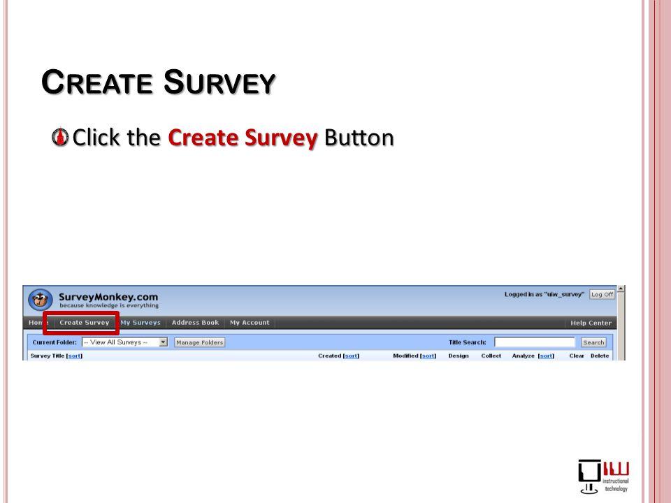 C REATE S URVEY Click the Create Survey Button