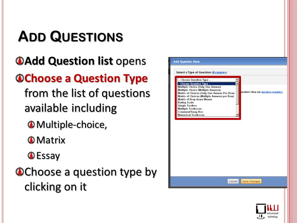 A DD Q UESTIONS Add Question list opens Choose a Question Type from the list of questions available including Multiple-choice,MatrixEssay Choose a question type by clicking on it