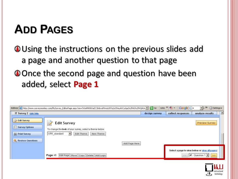A DD P AGES Using the instructions on the previous slides add a page and another question to that page Once the second page and question have been added, select Page 1