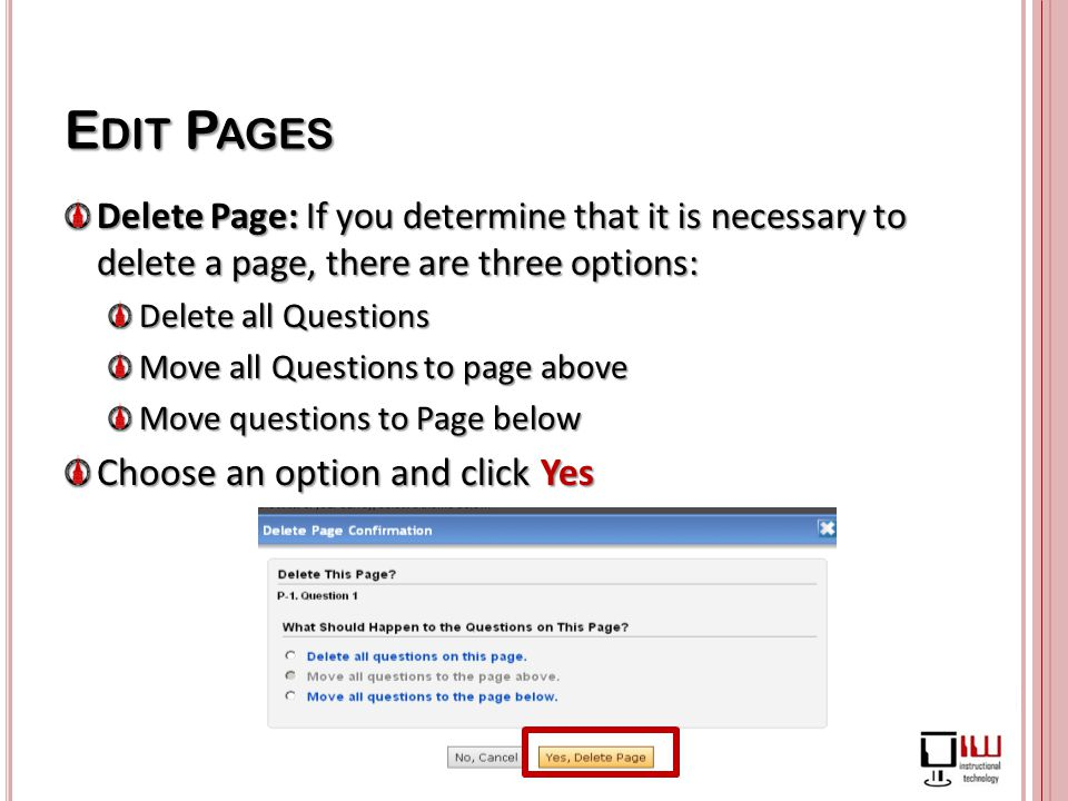 E DIT P AGES Delete Page: If you determine that it is necessary to delete a page, there are three options: Delete all Questions Move all Questions to page above Move questions to Page below Choose an option and click Yes
