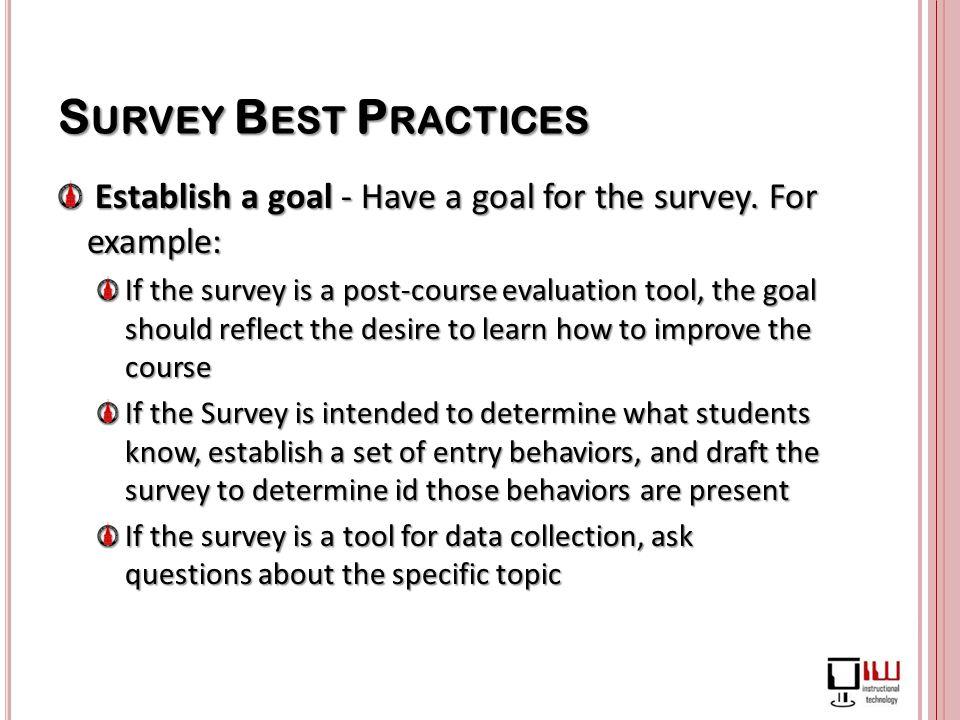 Establish a goal - Have a goal for the survey.