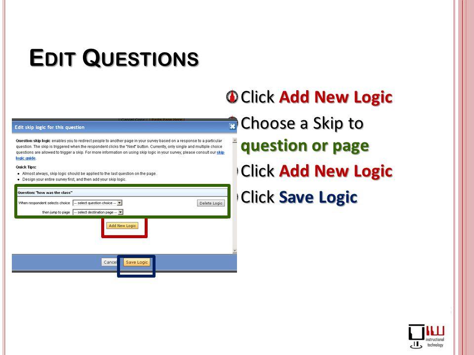 E DIT Q UESTIONS Click Add New Logic Choose a Skip to question or page Click Add New Logic Click Save Logic