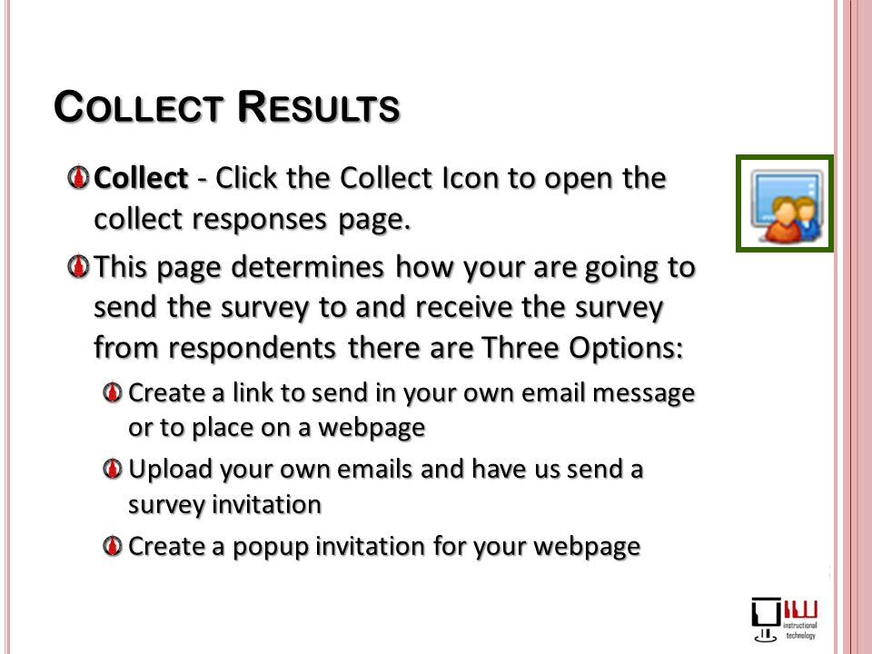 C OLLECT R ESULTS Collect - Click the Collect Icon to open the collect responses page.