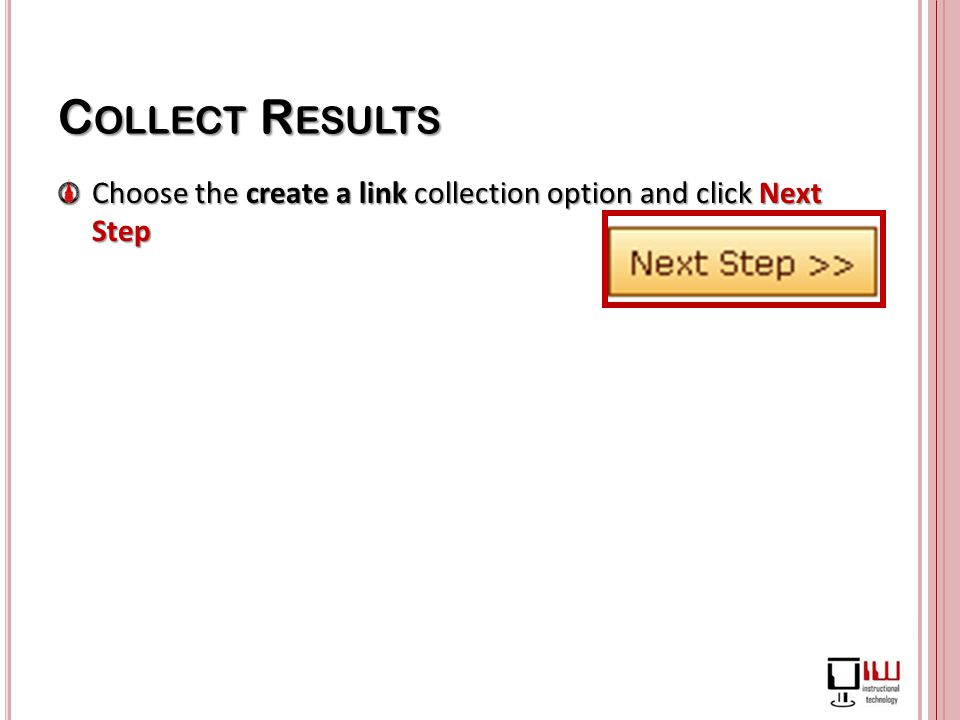 C OLLECT R ESULTS Choose the create a link collection option and click Next Step