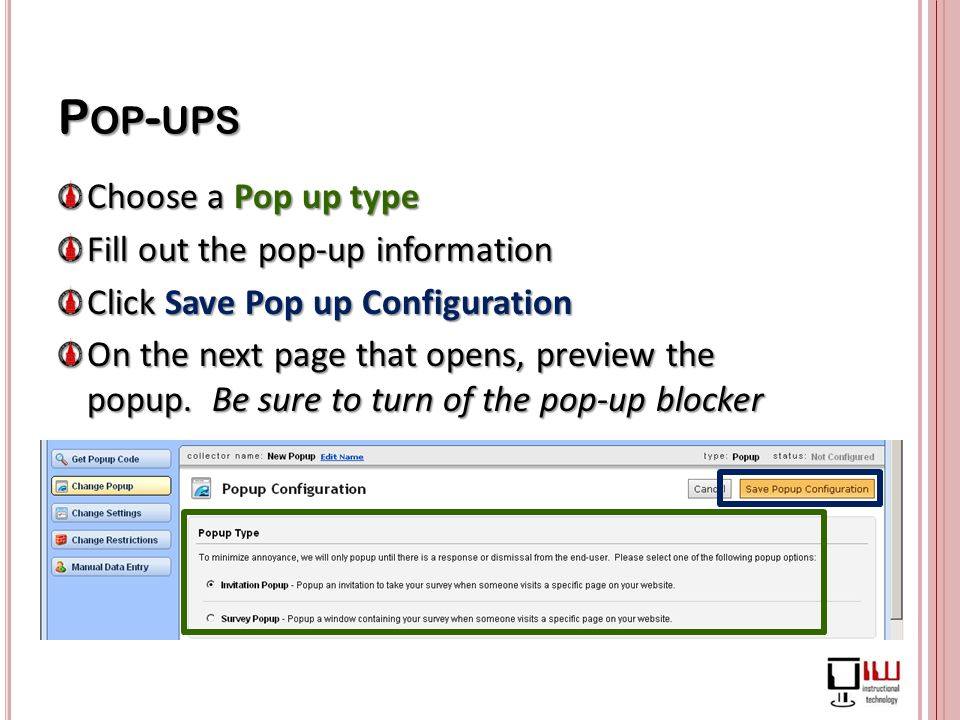 P OP - UPS Choose a Pop up type Fill out the pop-up information Click Save Pop up Configuration On the next page that opens, preview the popup.
