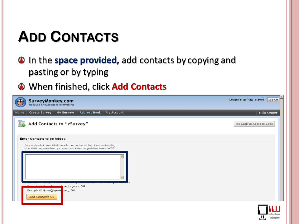 A DD C ONTACTS In the space provided, add contacts by copying and pasting or by typing When finished, click Add Contacts