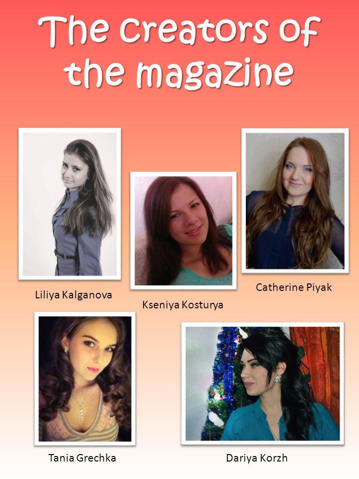 The creators of the magazine Dariya Korzh Catherine Piyak Kseniya Kosturya Tania Grechka Liliya Kalganova