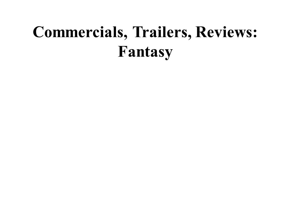 Commercials, Trailers, Reviews: Fantasy