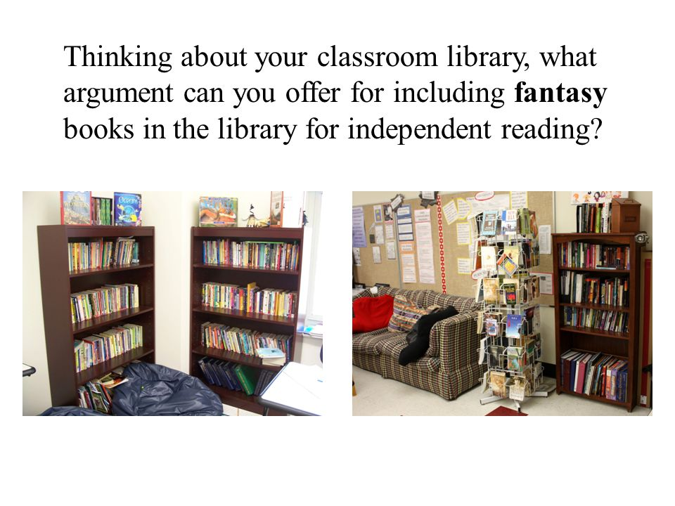 Thinking about your classroom library, what argument can you offer for including fantasy books in the library for independent reading