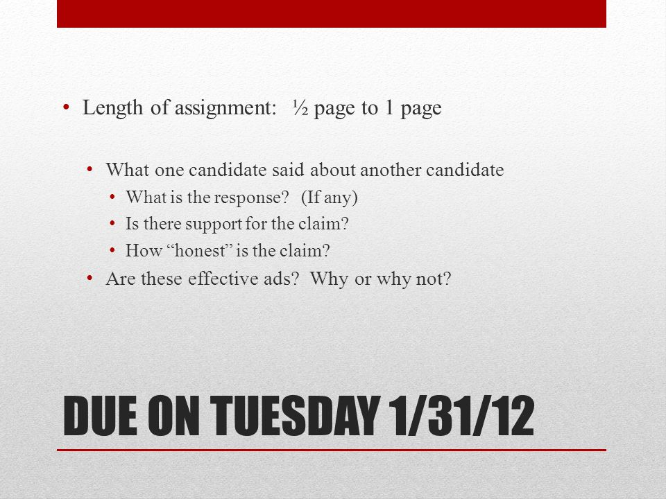 DUE ON TUESDAY 1/31/12 Length of assignment: ½ page to 1 page What one candidate said about another candidate What is the response.