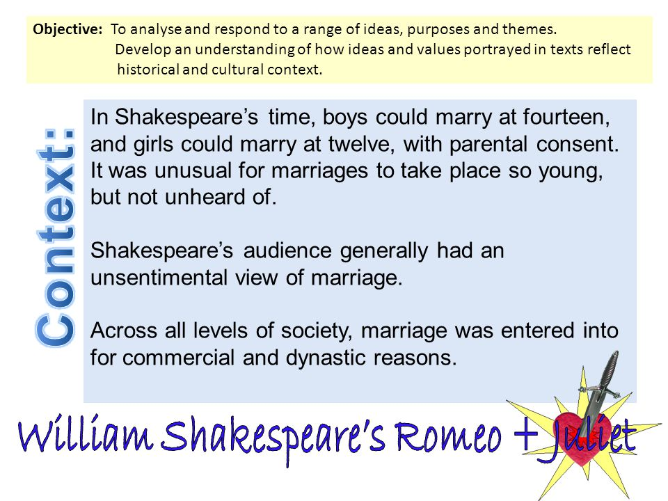 In Shakespeare's time, boys could marry at fourteen, and girls could marry at twelve, with parental consent.