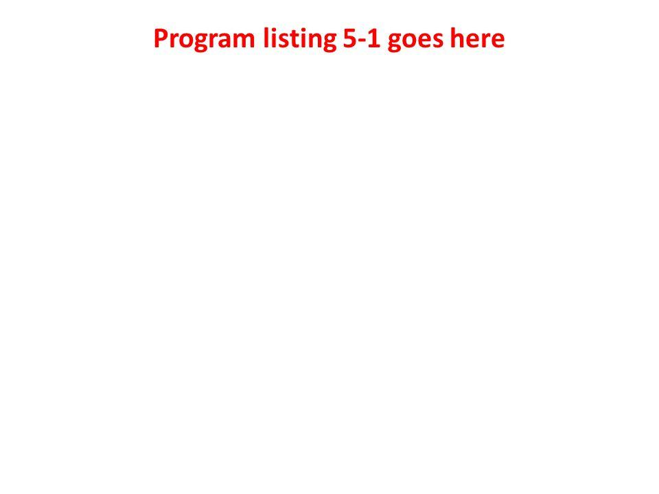 Program listing 5-1 goes here