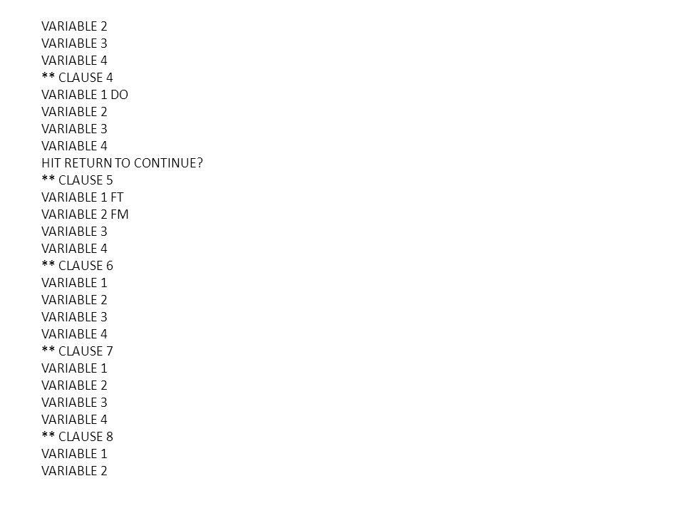 VARIABLE 2 VARIABLE 3 VARIABLE 4 ** CLAUSE 4 VARIABLE 1 DO VARIABLE 2 VARIABLE 3 VARIABLE 4 HIT RETURN TO CONTINUE.