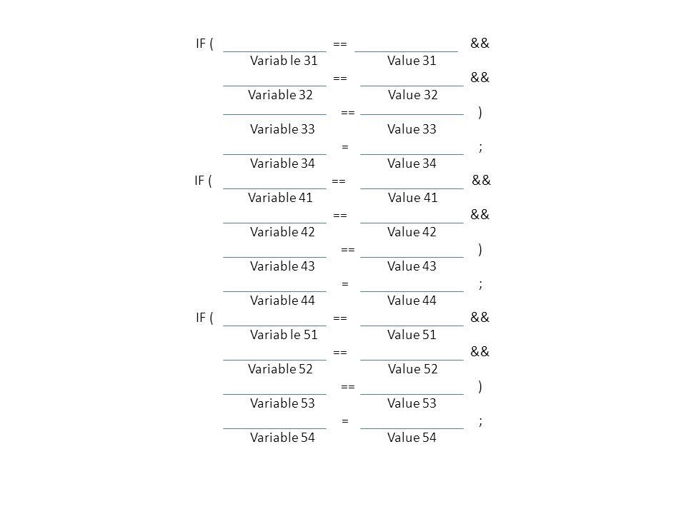 IF ( ==&& Variab le 31 Value 31 ==&& Variable 32 Value 32 ==) Variable 33 Value 33 =; Variable 34Value 34 IF (== && Variable 41 Value 41 ==&& Variable 42 Value 42 ==) Variable 43 Value 43 =; Variable 44 Value 44 IF ( ==&& Variab le 51 Value 51 ==&& Variable 52 Value 52 ==) Variable 53 Value 53 =; Variable 54Value 54