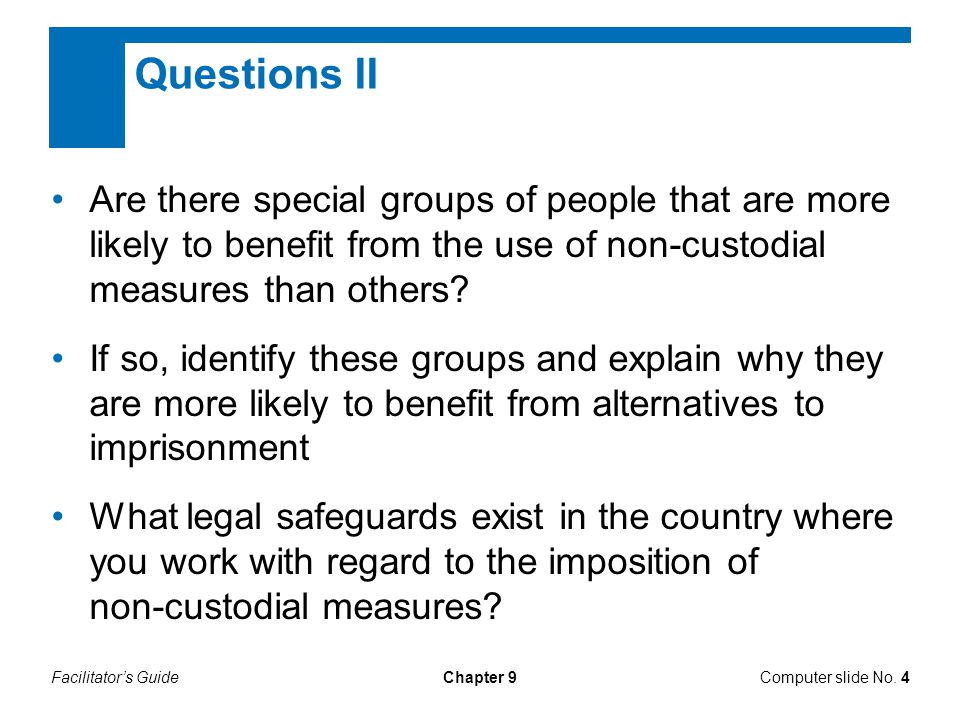 Facilitator's GuideChapter 9 Questions II Are there special groups of people that are more likely to benefit from the use of non-custodial measures than others.