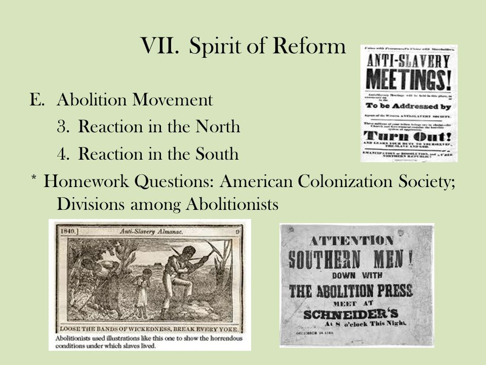 VII.Spirit of Reform E.Abolition Movement 3.Reaction in the North 4.Reaction in the South * Homework Questions: American Colonization Society; Divisions among Abolitionists