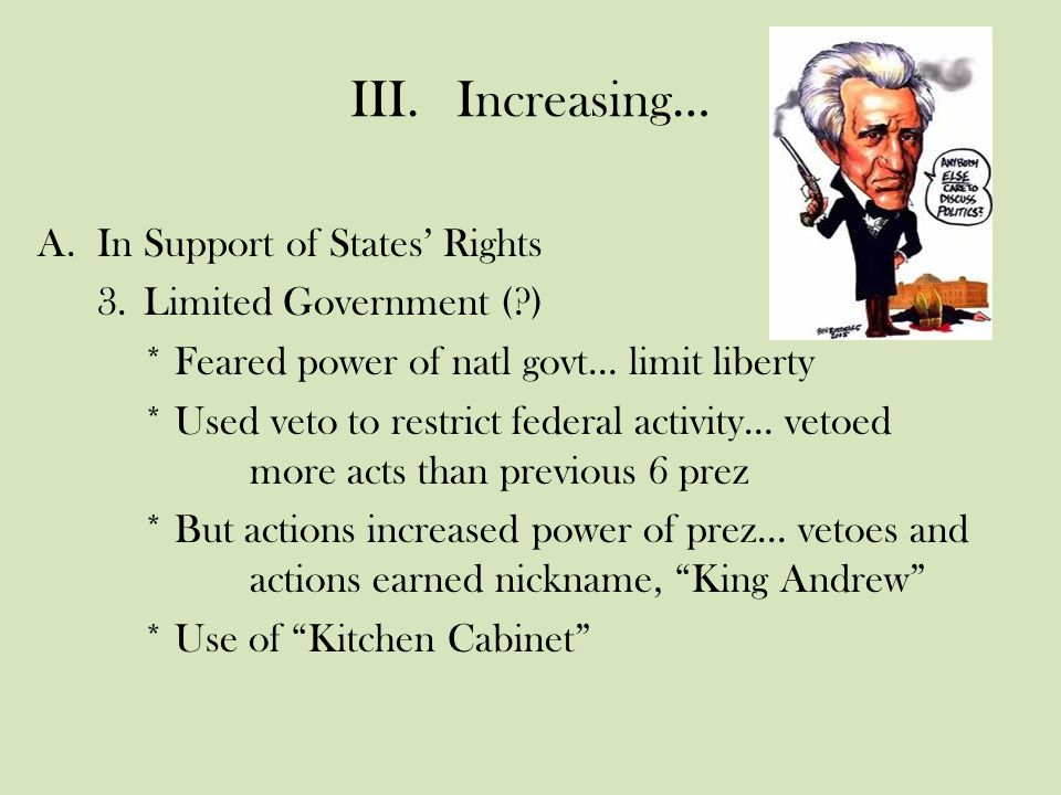 III.Increasing Powers… B.In Support of the Union 1.Calhoun's Doctrine of Nullification * Tariff of 1828: Tariff of Abominations * Reaction: SC's Exposition & Protest 2.Jackson's Reaction: Force Bill