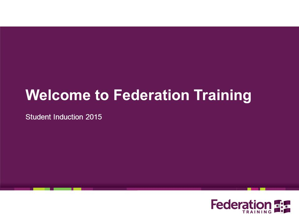 Welcome to Federation Training Student Induction 2015