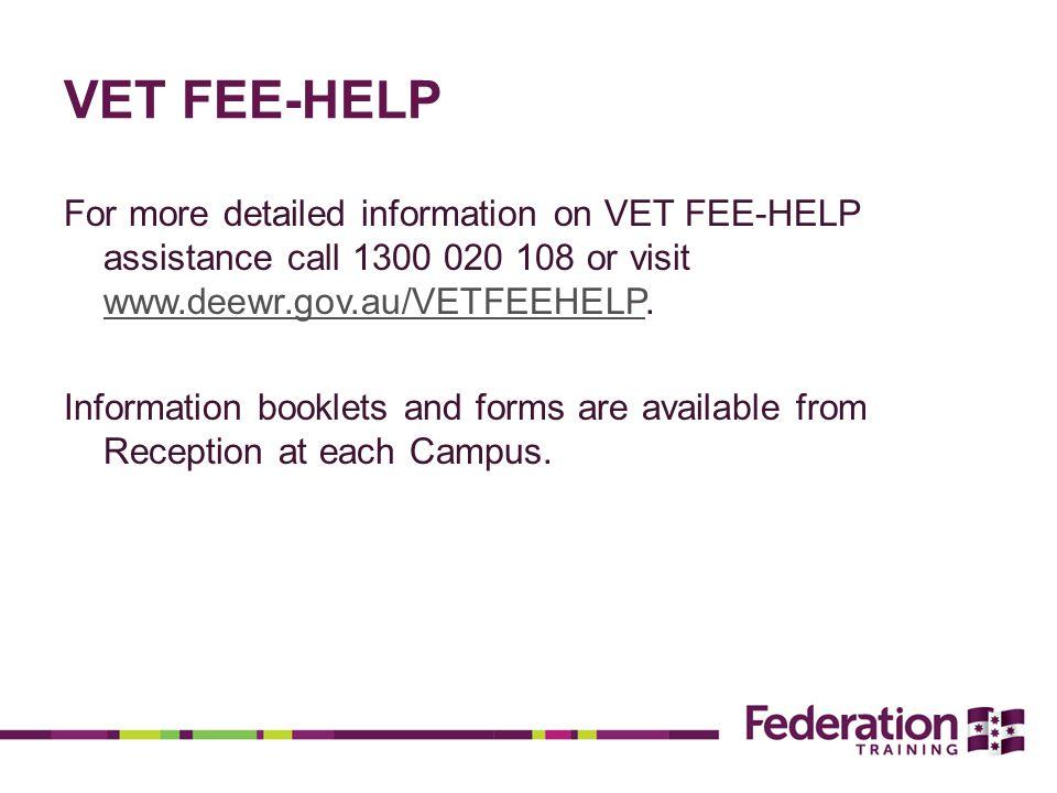 VET FEE-HELP For more detailed information on VET FEE-HELP assistance call 1300 020 108 or visit www.deewr.gov.au/VETFEEHELP.