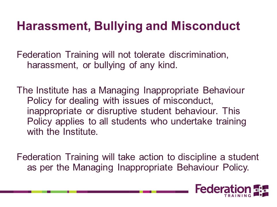 Harassment, Bullying and Misconduct Federation Training will not tolerate discrimination, harassment, or bullying of any kind.