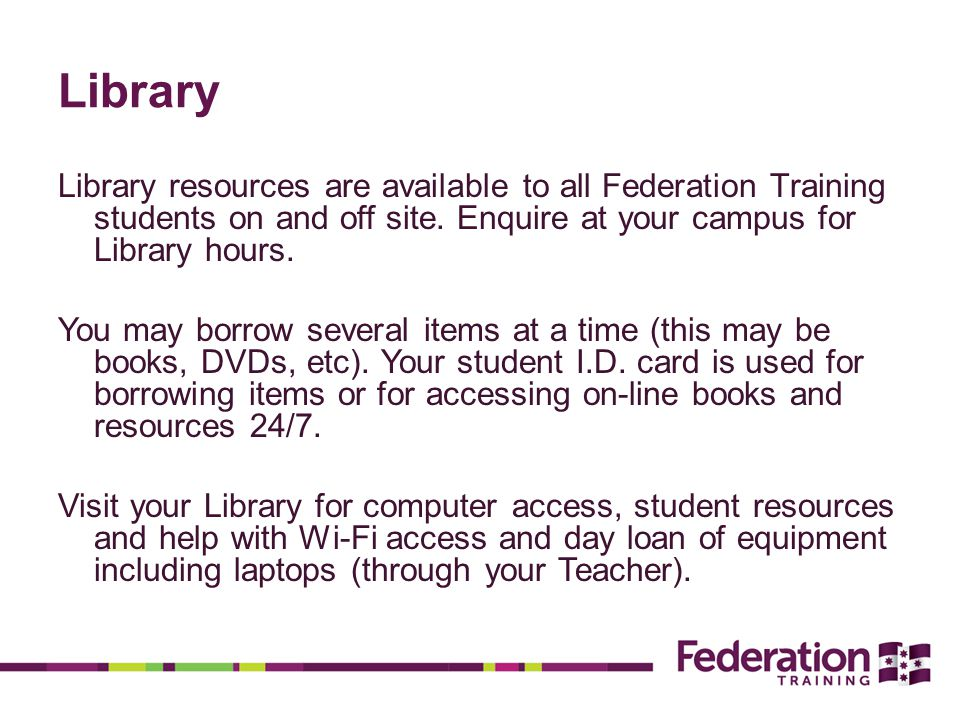 Library Library resources are available to all Federation Training students on and off site.