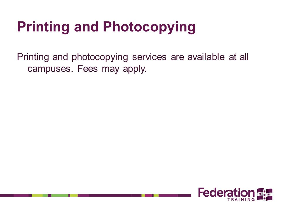Printing and Photocopying Printing and photocopying services are available at all campuses.